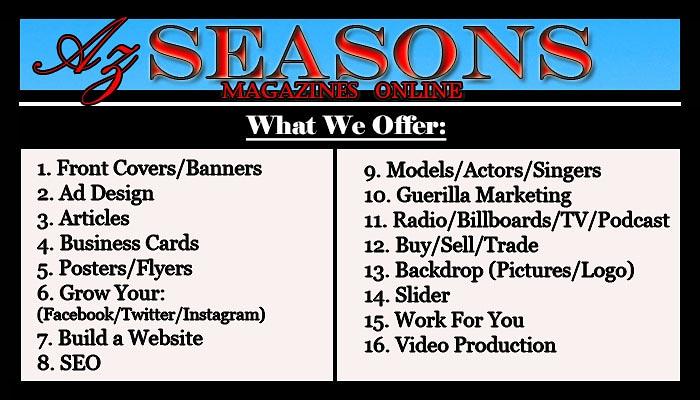 #azseasonsmagazines #kalvinarailias #seo #buildwebsites #advertising #marketing #emailmarketing #videography #scottsdaleaz #tempeaz #mesaaz #glendaleaz #chandleraz #tucsonaz #scottsdalearizona #paysonaz #prescottaz #yumaaz #sedonaaz